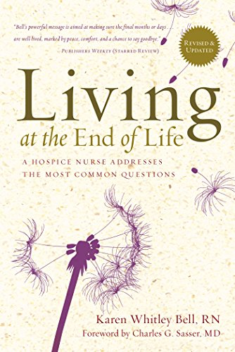 Living at the End of Life: A Hospice Nurse Addresses the Most Common Questions (English Edition)