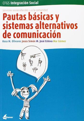 Pautas básicas y sistemas alternativos de comunicación (CFGS INTEGRACIÓN SOCIAL) por J. Simón, M. J. Esteva, M. Gómez R. M. Olivares