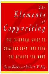 The Elements of Copywriting: The Essential Guide to Creating Copy That Gets the Results You Want by Gary Blake (1997-10-01)