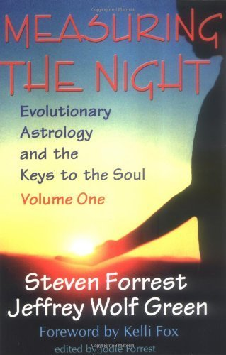 Measuring the Night: Evolutionary Astrology and the Keys to the Soul, Volume One by Steven Forrest (2000-02-11)