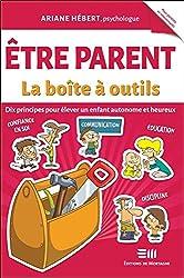 Etre parent - La boîte à outils - Dix principes pour élever un enfant autonome et heureux