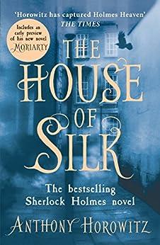The House of Silk: The Bestselling Sherlock Holmes Novel by [Horowitz, Anthony]