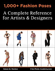 1,000+ Fashion Poses:  A Complete Reference Book for Artists and Designers: Academy Posing Guides (FilmPhotoAcademy: Posing Guides 3) (English Edition)