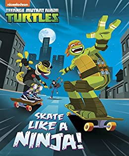 Skate Like a Ninja! (Teenage Mutant Ninja Turtles) (English ...