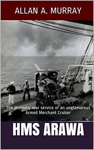 HMS Arawa: The dramatic war service of an unglamorous Armed Merchant Cruiser (Men and Ships at War Book 1) (English Edition) -