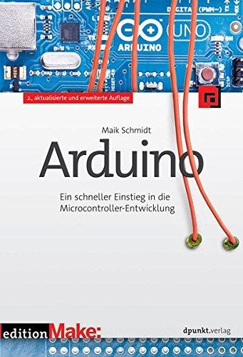 Arduino: Ein schneller Einstieg in die Microcontroller-Entwicklung (edition Make:) (Arduino-software)