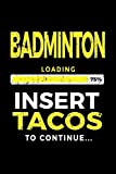 Badminton Loading 75% Insert Tacos To Continue: Journals To Write In 6x9 - Kids Books Badminton V1