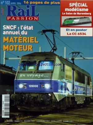 RAIL PASSION [No 102] du 01/04/2006 - SPECIAL MODELISME - NUREMBERG - SNCF - L'ETAT ANNUEL DU MATERIEL MOTEUR par Collectif