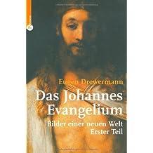 Das Johannesevangelium 1: Bilder einer neuen Welt. Erster Teil: 1-10