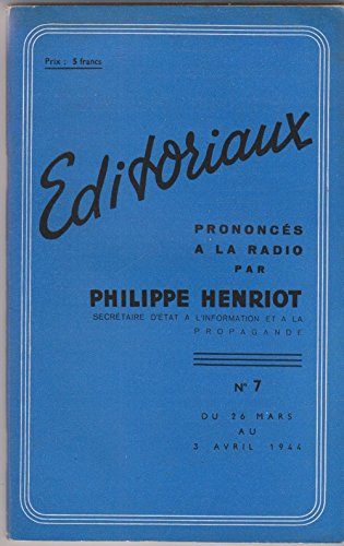 Editoriaux prononcés à la radio par Philippe Henriot, secrétaire d'état à l'information et à la propagande N° 7 du 26 mars au 3 avril 1944 par Philippe Henriot