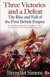Three Victories And A Defeat: The Rise And Fall Of The First British Empire by Brendan Simms (2008-08-26)