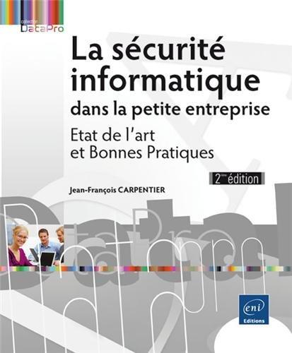 La sécurité informatique dans la petite entreprise - Etat de l'art et Bonnes Pratiques (2ème édition)