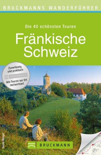 Download Wanderführer Fränkische Schweiz: Die 40 schönsten Touren zum Wandern am Main und der Pegnitz, rund um Forchheim, Staffelstein, Heiligenstadt und Rabenstein, ... zum Download (Bruckmanns Wanderführer)