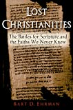 Lost Christianities: The Battles for Scripture and the Faiths We Never Knew (English Edition)