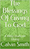 The Blessings Of Giving To God: A Bible study on Giving