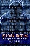 Bitcoin Hacking: Protégez-vous des Pirates Informatiques: Volume 3 (Cryptocurrency)