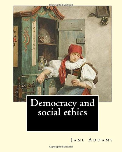 Democracy and social ethics By: Jane Addams, edited By: Richard T. Ely: Richard Theodore Ely (April 13, 1854 - October 4, 1943) was an American perceived as the injustices of capitalism.