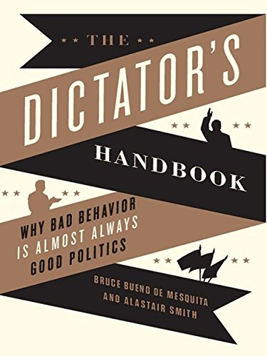 the-dictators-handbook-why-bad-behavior-is-almost-always-good-politics-english-edition