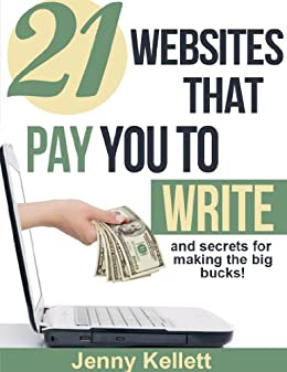 21 Websites That Pay You to Write (and secrets for making the big bucks!) (English Edition) di [Kellett, Jenny]