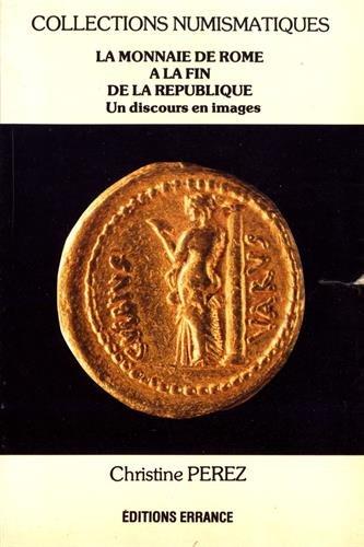 La monnaie de Rome à la fin de la République : Un discours politique en images