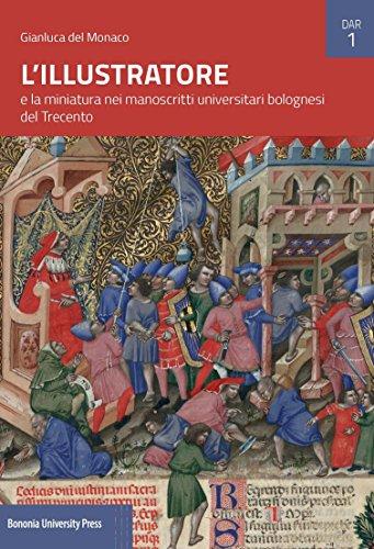 L'Illustratore e la miniatura nei manoscritti universitari bolognesi del Trecento por Gianluca Del Monaco