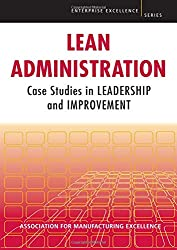 Lean Administration: Case Studies in Leadership and Improvement (Enterprise Excellence)