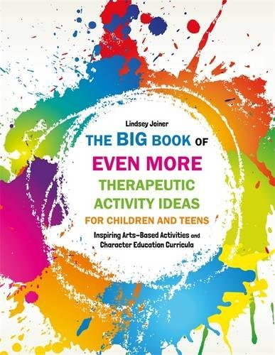 The Big Book of EVEN MORE Therapeutic Activity Ideas for Children and Teens: Inspiring Arts-Based Activities and Character Education Curricula por Lindsey Joiner
