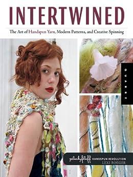 Intertwined: The Art of Handspun Yarn, Modern Patterns and Creative Spinning (Handspun Revolution) by [Boeger, Lexi]