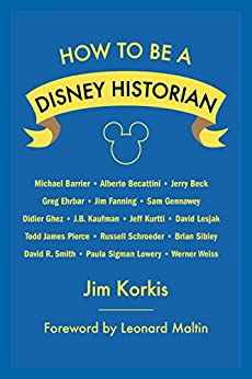 How to Be a Disney Historian: Tips from the Top Professionals by [Korkis, Jim]