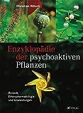 Enzyklopädie der psychoaktiven Pflanzen: Botanik, Ethnopharmakologie und Anwendung - Christian Rätsch