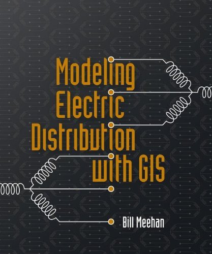 Modeling Electric Distribution with GIS by Bill Meehan (2013-07-22)