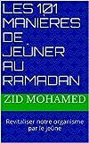 Les 101 manières de jeûner au ramadan: Revitaliser notre organisme par le jeûne (Lumières de l'islam)