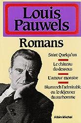 Romans : Saint Quelqu'un, Le château du dessous, L'amour monstre, Blumroch l'admirable ou le déjeuner du surhomme