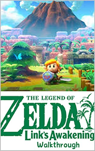 THE LEGEND OF ZELDA: LINK'S AWAKENING: GAME GUIDE, WALKTHROUGH, BEST TIPS and MORE (English Edition)
