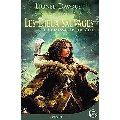 Les Dieux sauvages, tome 1 : La Messagère du ciel: Leschroniques d'Évanégyre (Fantasy)