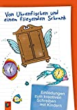 Von Uhrenfischen und einem fliegenden Schrank: Einladungen zum kreativen Schreiben mit Kindern