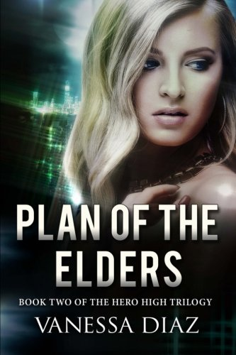 Plan of the Elders: Book Two of the Hero High Trilogy: A Young Adult Fantasy Novel, Featuring Beings with Supernatural Powers and More!: Volume 2