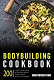 Bodybuilding Cookbook: 200 High/Low Carb, Low Fat & High Protein Recipes to Burn Fat, Build Muscle & Get Shredded (Scientific Nutrition Advice: High Carb ... To Get Ripped And Gain Lean Muscle Mass)
