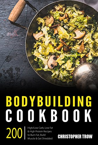 bodybuilding-cookbook-200-high-low-carb-low-fat-high-protein-recipes-to-burn-fat-build-muscle-get-sh