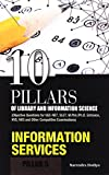 Information Services (10 Pillars of Library & Information Science)