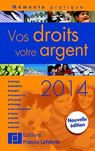 Mémento Vos droits, votre argent 2014: Famille, travail, impôts, logement, épargne, retraites...