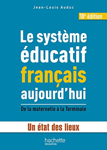 Le systme ducatif franais aujourd'hui: Un tat des lieux, de la maternelle  la Terminale