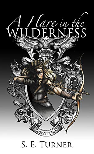 A Hare in the Wilderness (Kingdom of Durundal Book 1) (English Edition) par S. E. Turner