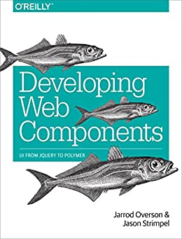 Developing Web Components: UI from jQuery to Polymer par [Overson, Jarrod, Strimpel, Jason]