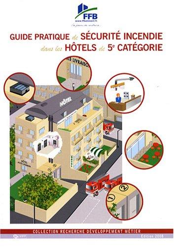 Guide pratique de sécurité incendie dans les hôtels de 5e catégorie par Jean Charles Du Bellay, FFB - Fédération Française du Bâtiment