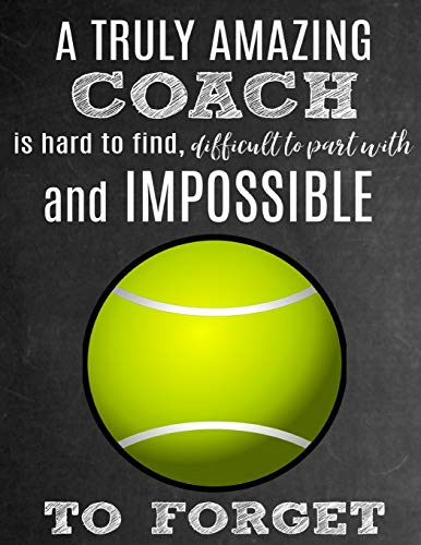 A Truly Amazing Coach Is Hard To Find, Difficult To Part With And Impossible To Forget: Thank You Appreciation Gift for Tennis Coaches: Notebook | Journal | Diary for World's Best Coach -