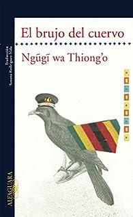 El brujo del cuervo par Ngugi wa Thiong'o