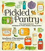 The Pickled Pantry: From Apples to Zucchini, 150 Recipes for Pickles, Relishes, Chutneys & More by Andrea Chesman (2012-06-05)
