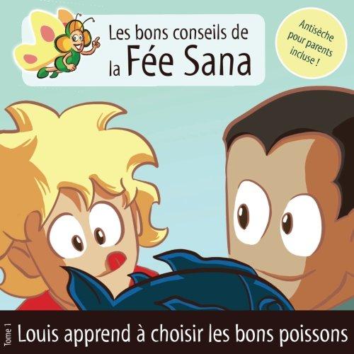 Louis apprend à choisir les bons poissons: Les bons conseils de la Fée Sana - Tome 1