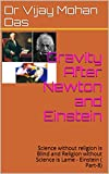 Gravity After Newton and Einstein: Science without religion is Blind and Religion without Science is Lame - Einstein ( Part-8) (English Edition)